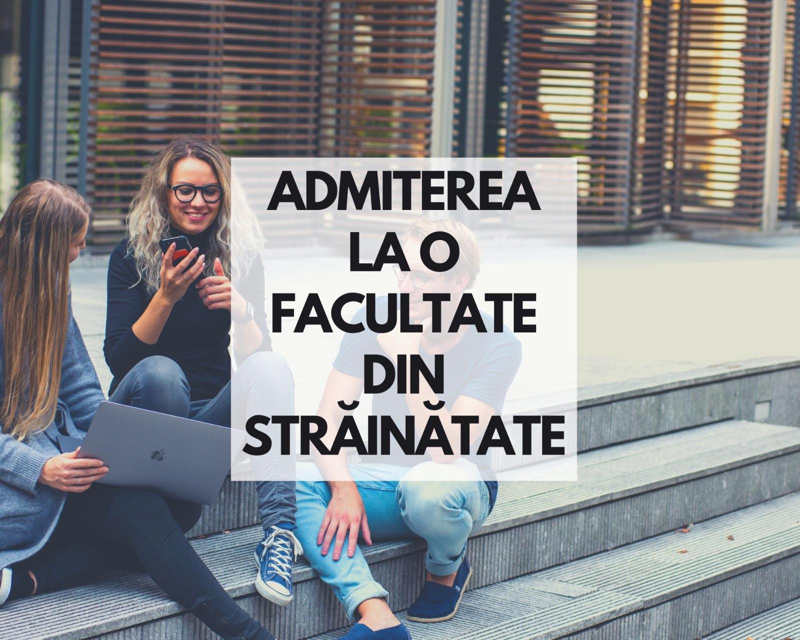 În ce constă parcursul admiterii la o facultate din străinătate?