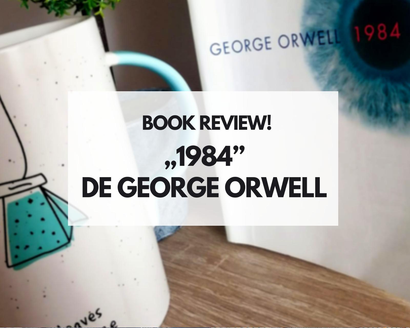 """""""1984"""" de George Orwell – impresii"""