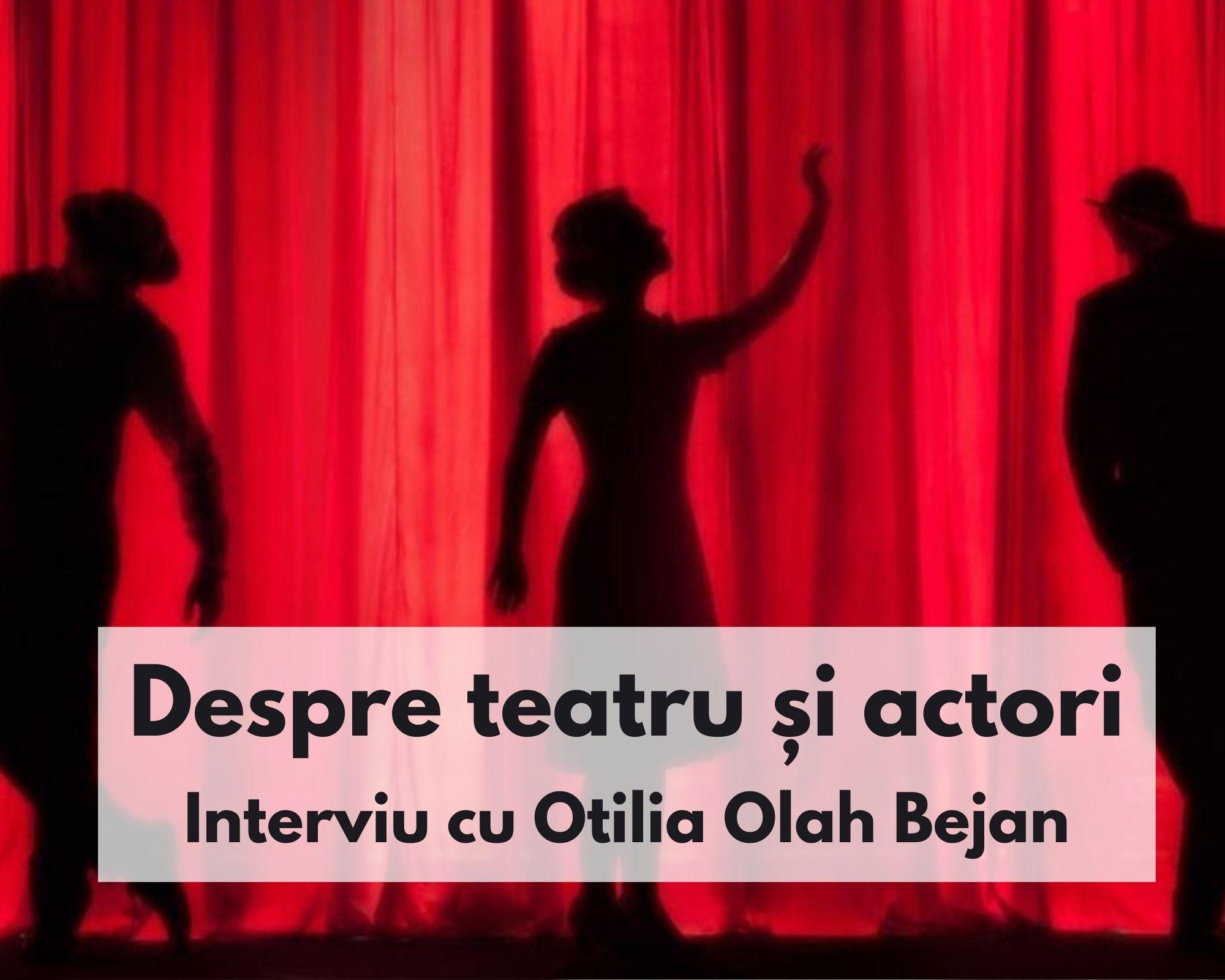 """Interviu cu Otilia Olah Bejan: """"Drumul unui actor este frumos, și în același timp dezarmant... La final răman aplauzele."""""""